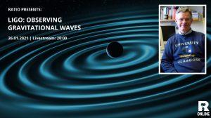 На 26 януари Ratio online представя проф. Мартин Хендри, който ще ни разкаже за LIGO и гравитационните вълни